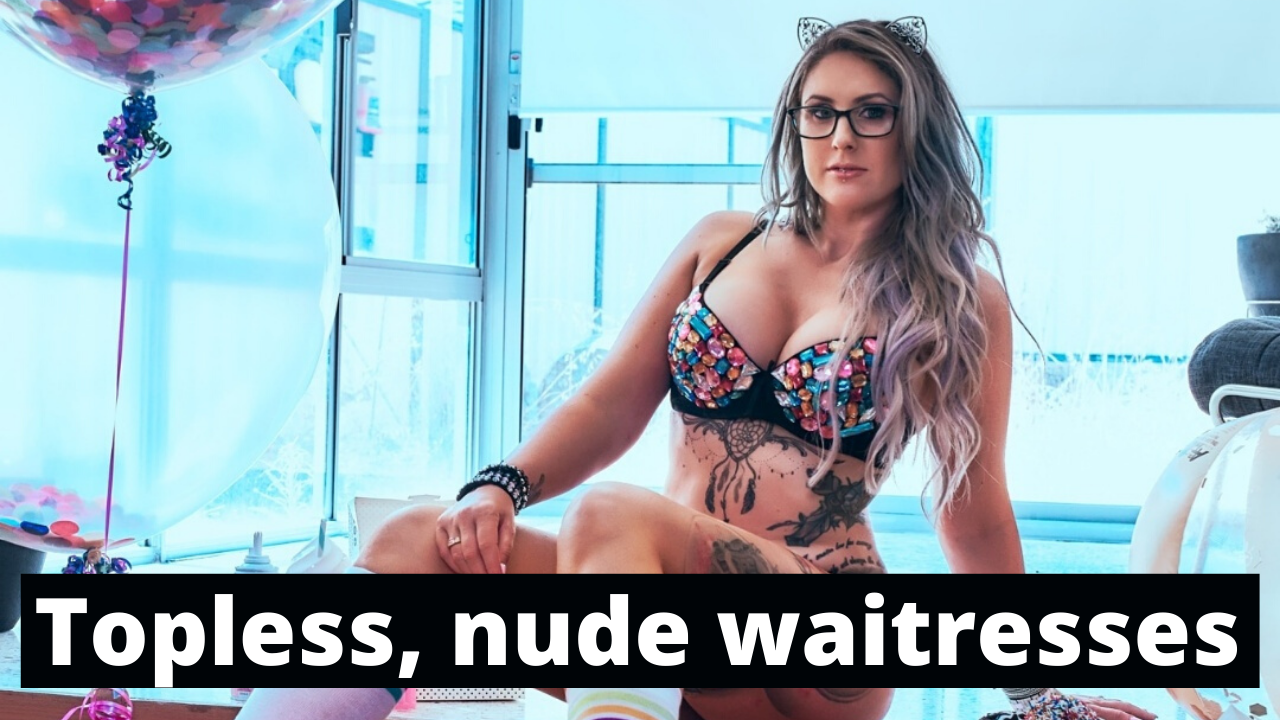 Topless nude waitresses